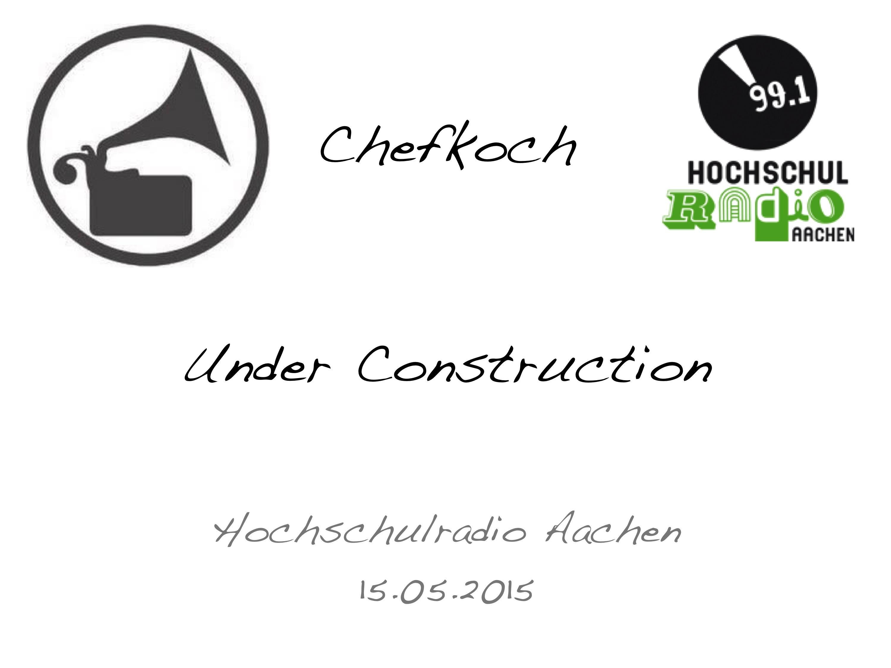 <!--:de-->Under Construction – Hochschulradio Aachen 15.05.2015 – Chefkoch<!--:--><!--:en-->Under Construction – Hochschulradio Aachen 15.05.2015 – Chefkoch<!--:-->